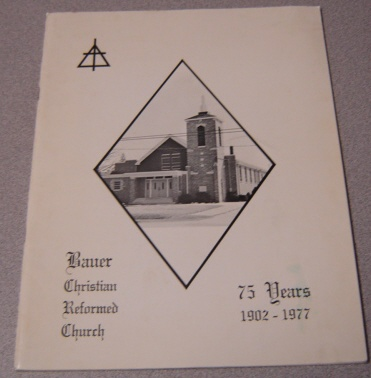 Image for Bauer Christian Reformed Church, 75 Years, 1902-1977