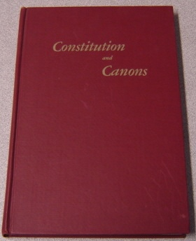 Image for Constitution And Canons For The Government Of The Protestant Episcopal Church In The United States Of America Otherwise Known As The Episcopal Church Adopted In General Conventions 1789-1967: Printed For The Convention