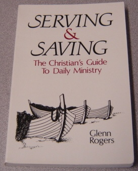 Image for Serving & Saving: The Christian's Guide To Daily Ministry