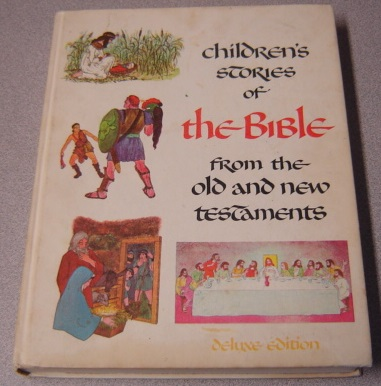 Image for Childrens Stories Of The Bible From The Old And New Testament, Deluxe Edition