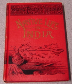 Image for Native Life In India: Being Sketches Of The Social And Religious Characteristics Of The Hindus (Young People's Library)