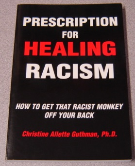 Image for Prescription For Healing Racism: How To Get That Racist Monkey Off Your Back
