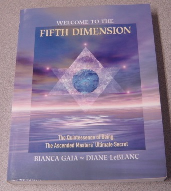 Image for Welcome to the Fifth Dimension: The Quintessence of Being, the Ascended Masters' Ultimate Secret