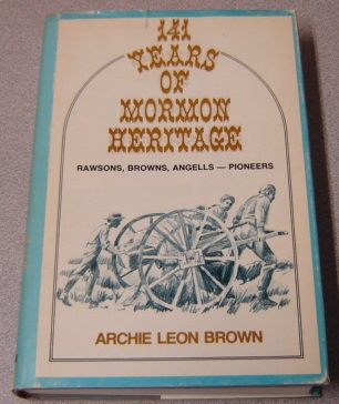 Image for 141 Years Of Mormon Heritage: Rawsons Browns Angells - Pioneers
