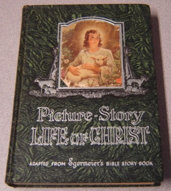 Image for Picture-Story: Life Of Christ: Adapted From Egermeier's Bible Story Book, Revised Edition