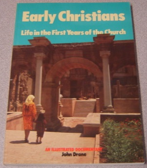 Image for Early Christians: Life in the First Years of the Church (An Illustrated Documentary)