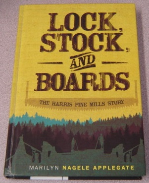 Image for Lock, Stock, And Boards: The Harris Pine Mills Story