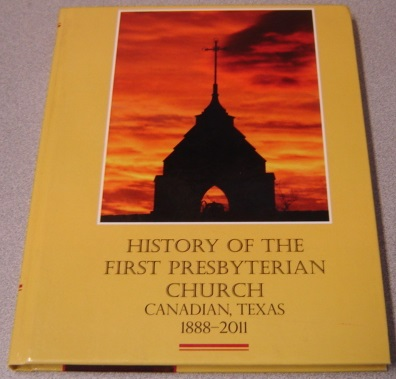 Image for History of the First Presbyterian Church, Canadian, Texas 1888-2011