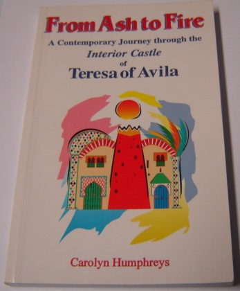 Image for From Ash To Fire: A Contemporary Journey Through The Interior Castle Of Teresa Of Avila