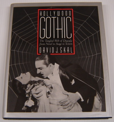 Image for Hollywood Gothic: the Tangled Web of Dracula from Novel to Stage to Screen