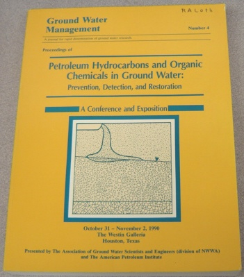 Image for Ground Water Management #4, Proceedings of Petroleum Hydrocarbons and Organic Chemicals in Ground Water