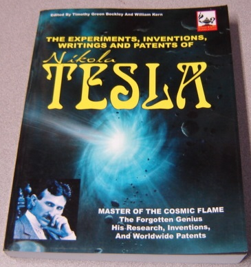 Image for The Experiments, Inventions, Writings And Patents Of Nikola Tesla: Master Of The Cosmic Flame, The Forgotten Genius, His Research, Inventions And Worldwide Patents