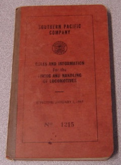 Image for Southern Pacific Company Rules And Information For The Firing And Handling Of Locomotives, Effective January 1, 1947, No. 1215