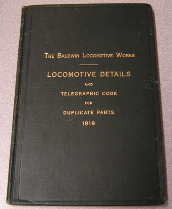 Image for Baldwin Locomotive Works Illustrated Catalogue Details of Locomotives and Telegraphic (Cable) Code for Duplicate Parts 1919