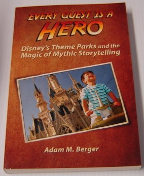 Image for Every Guest Is A Hero: Disney's Theme Parks And The Magic Of Mythic Storytelling
