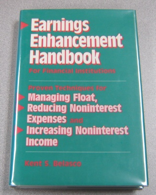 Image for Earnings Enhancement Handbook for Financial Institutions: Proven Techniques for Managing Float, Reducing Noninterest Expenses and Increasing Noninterest Income