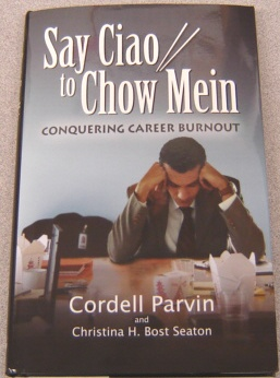 Image for Say Ciao to Chow Mein:  Conquering Career Burnout
