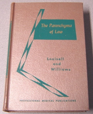 Image for The Parenchyma Of Law: A Dissection Of The Legal Principles Affecting The Doctor, His Practice, And His Role As Citizen, Witness, Or Defendant