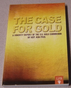 Image for The Case For Gold: A Minority Report Of The U. S. Gold Commission