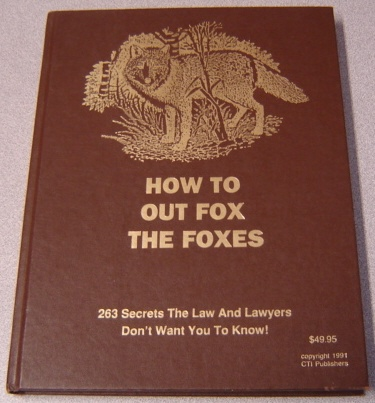 Image for How To Out Fox The Foxes: 263 Secrets The Law And Lawyers Don't Want You To Know