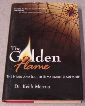 Image for The Golden Flame: The Heart and Soul of Remarkable Leadership