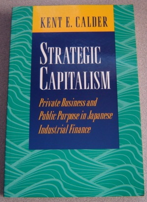 Image for Strategic Capitalism: Private Business And Public Purpose In Japanese Industrial Finance